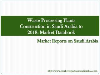 Waste Processing Plants Construction in Saudi Arabia to 2018