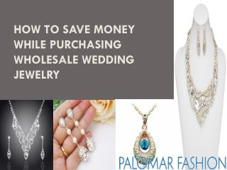 How to Save Money While Purchasing Wholesale Wedding Jewelry
