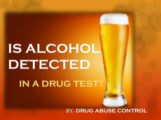 Is Alcohol Detected in a Drug Test?