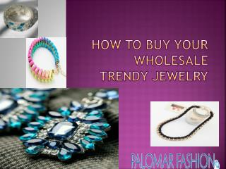 How to Buy Your Wholesale Trendy Jewelry