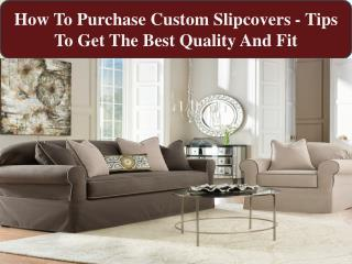 How To Purchase Custom Slipcovers - Tips To Get The Best Qua