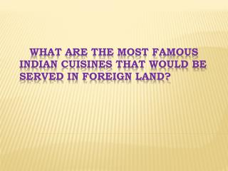 What Are The Most Famous Indian Cuisines That Would Be Serve
