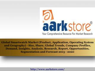 Aarkstore - Global Smartwatch Market (Product, Application,