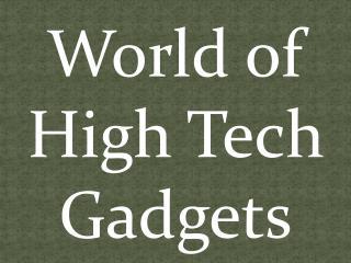 World of High Tech Gadgets