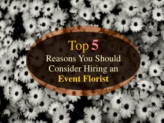 Top 5 Reasons You Should Consider Hiring an Event Florist