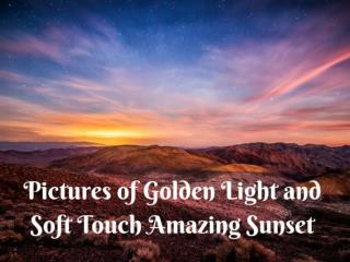 Pictures of Golden Light and Soft Touch Amazing Sunset