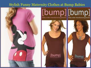 Stylish Funny Maternity Clothes at Bump Babies