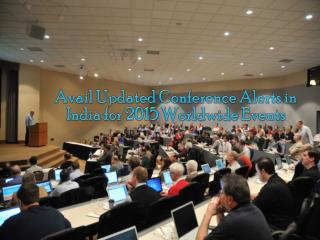 Updated Conference Alerts in India for 2015 Worldwide Events