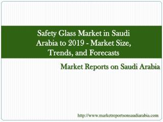 Safety Glass Market in Saudi Arabia to 2019 - Market Size