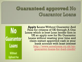 Guaranteed approved No Guarantor Loans