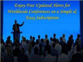 Enjoy Free Updated Alerts for Worldwide Conferences