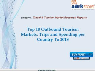Aarkstore - Top 10 Outbound Tourism Markets, Trips and Spend