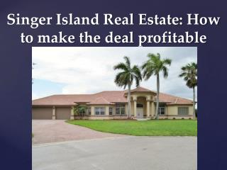 Singer Island Real Estate: How to make the deal profitable