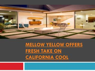 MELLOW YELLOW OFFERS FRESH TAKE ON CALIFORNIA COOL