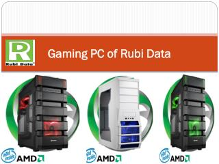 Gaming PC of Rubi Data