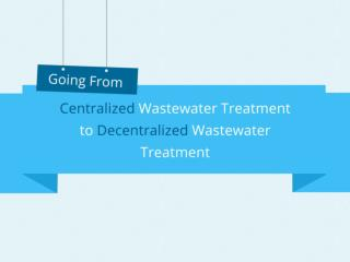 Going From Centralized Wastewater Treatment to Decentralized