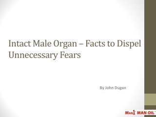 Intact Male Organ – Facts to Dispel Unnecessary Fears