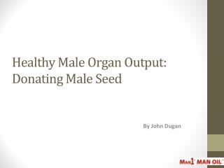 Healthy Male Organ Output - Donating Male Seed
