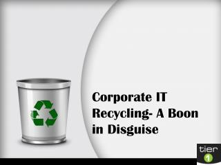 Corporate IT Recycling- A Boon in Disguise