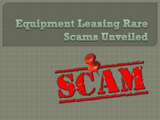 Equipment Leasing Rare Scams Unveiled