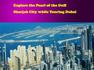 Explore the Pearl of the Gulf Sharjah City while Touring Dub