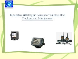 Innovative GPS Engine Boards for Wireless Fleet Tracking and