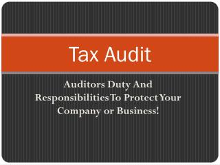 Tax Audit Auditors Duty And Responsibilities To Protect Your
