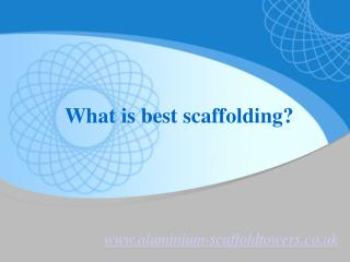 What is best scaffolding?