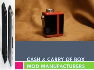 Cash & Carry of Box Mod manufacturers