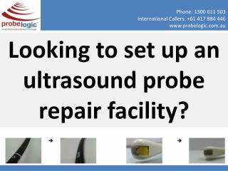 Looking to set up an ultrasound probe repair facility?
