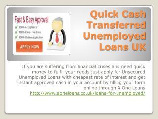 Quick Cash Transferred Unemployed Loans UK