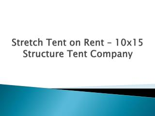 Stretch Tent on Rent – 10x15 Structures Tent Company