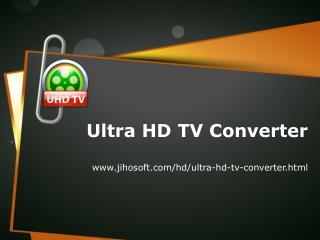Ultra HD TV Converter: Convert Videos for Playback on Samsun