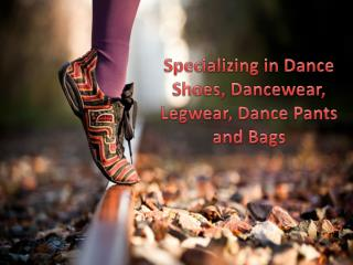 Specializing in Dance Shoes, Dancewear, Legwear, Dance Pants