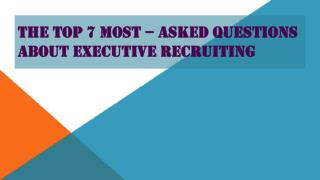 The Top 7 Most – Asked Questions About Executive Recruiting