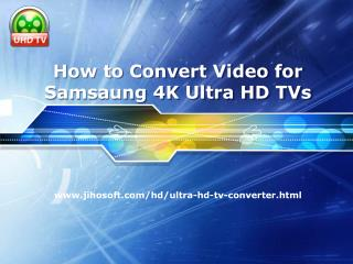 How to Convert Videos for Playback on Samsung 4K Ultra HD TV