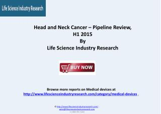 Head And Neck Cancer Therapeutic Pipeline Review H1 2015
