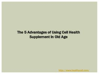 The 5 Advantages of Using Cell Health Supplement In Old Age