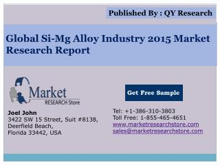 Global Si-Mg Alloy Industry 2015 Market Analysis Survey Rese