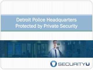 Detroit Police Headquarters Protected by Private Security