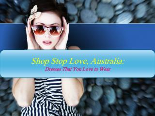 Shop Stop Love, Australia: Dresses That You Love to Wear