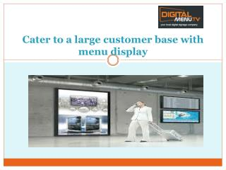 Cater to a large customer base with menu display
