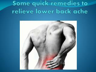 Some quick remedies to relieve lower back ache