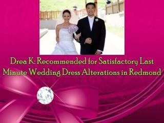 Drea K:Satisfactory Wedding Dress Alterations in Redmond
