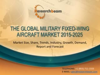 The Global Military Fixed-Wing Aircraft Market Size, Share