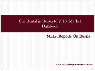Car Rental in Russia to 2018: Market Databook