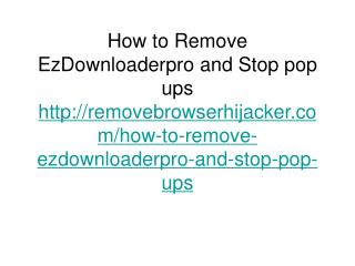 How to Remove EzDownloaderpro and Stop pop ups