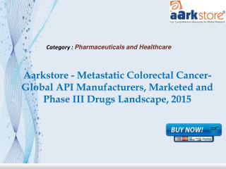 Aarkstore - Metastatic Colorectal Cancer-Global API Manufact