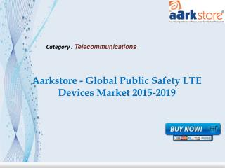 Aarkstore - Global Public Safety LTE Devices Market