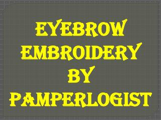 Eyebrow Embroidery By Pamperlogist